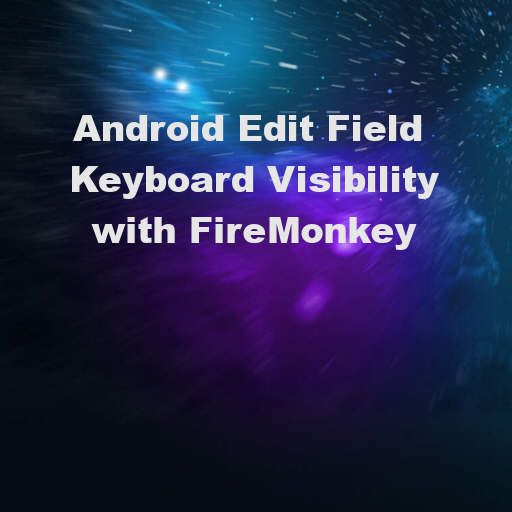 Keep Controls Visible When Virtual Keyboard Pops Up In Delphi 10.2 Tokyo On Android And IOS