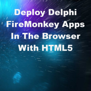Learn How To Deploy Delphi 10.3 Rio FireMonkey Apps In The Cloud Via HTML5